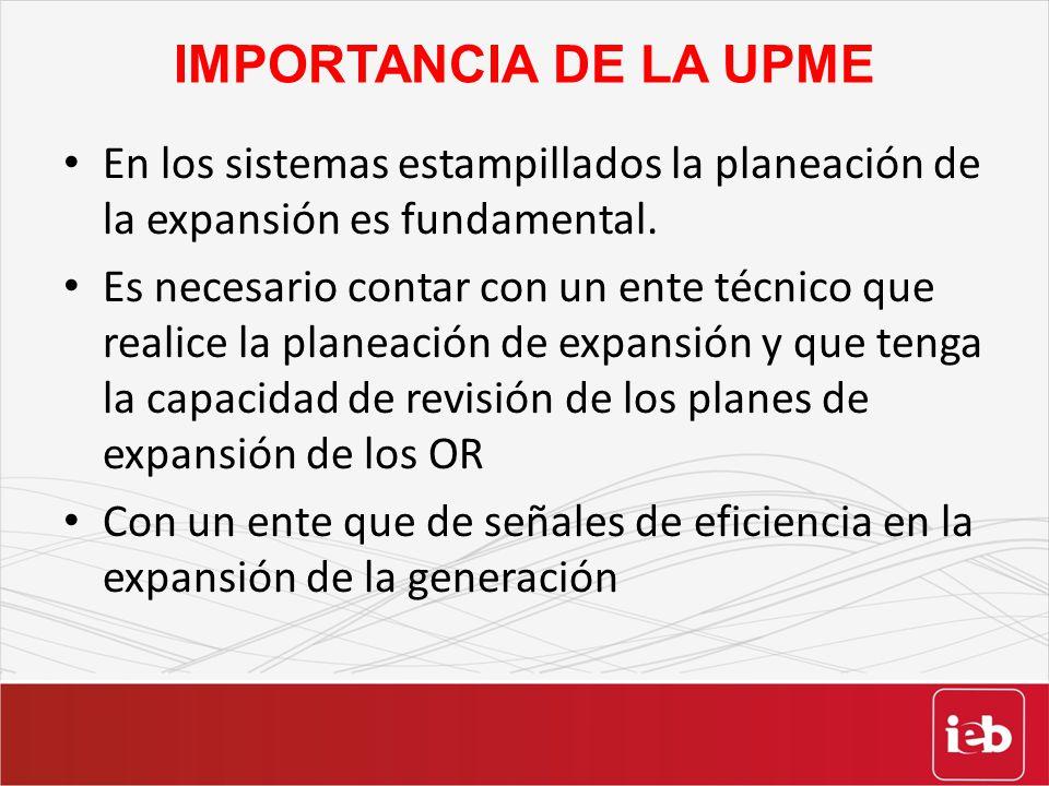 IMPORTANCIA DE LA UPME En los sistemas estampillados la planeación de la expansión es fundamental. Es necesario contar con un ente técnico que realice