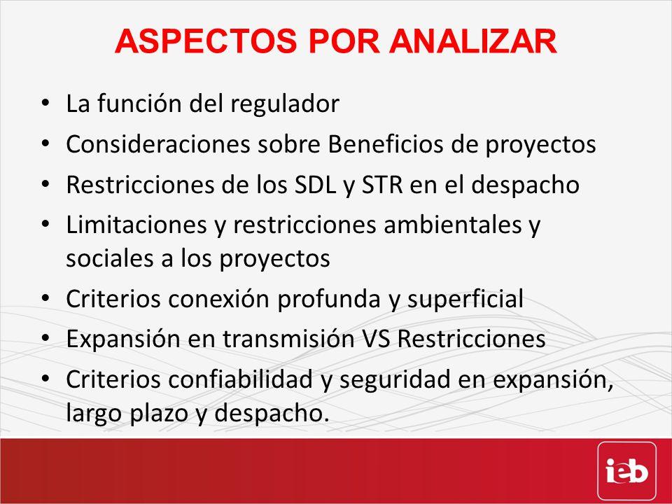 ASPECTOS POR ANALIZAR La función del regulador Consideraciones sobre Beneficios de proyectos Restricciones de los SDL y STR en el despacho Limitacione