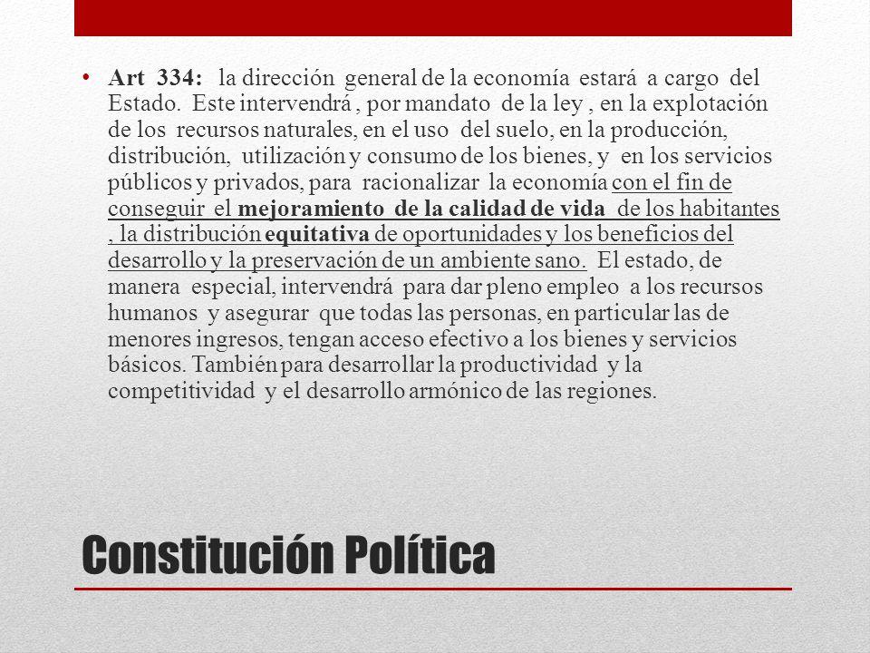Constitución Política Art 334: la dirección general de la economía estará a cargo del Estado. Este intervendrá, por mandato de la ley, en la explotaci