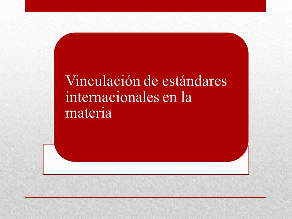 Vinculación de estándares internacionales en la materia