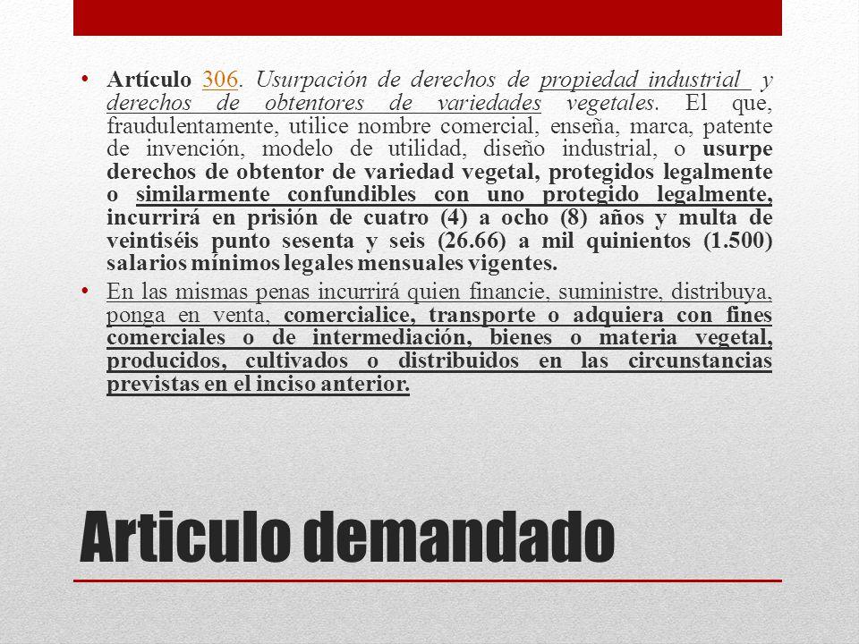 Articulo demandado Artículo 306. Usurpación de derechos de propiedad industrial y derechos de obtentores de variedades vegetales. El que, fraudulentam