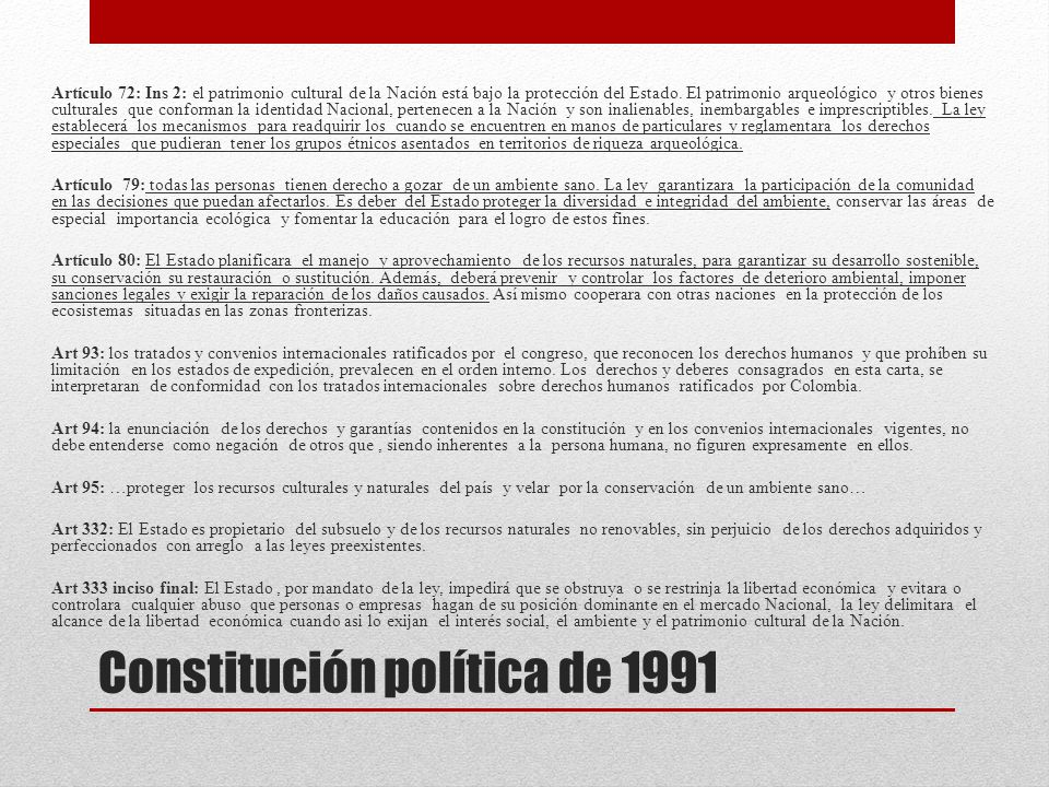 Constitución política de 1991 Artículo 72: Ins 2: el patrimonio cultural de la Nación está bajo la protección del Estado. El patrimonio arqueológico y