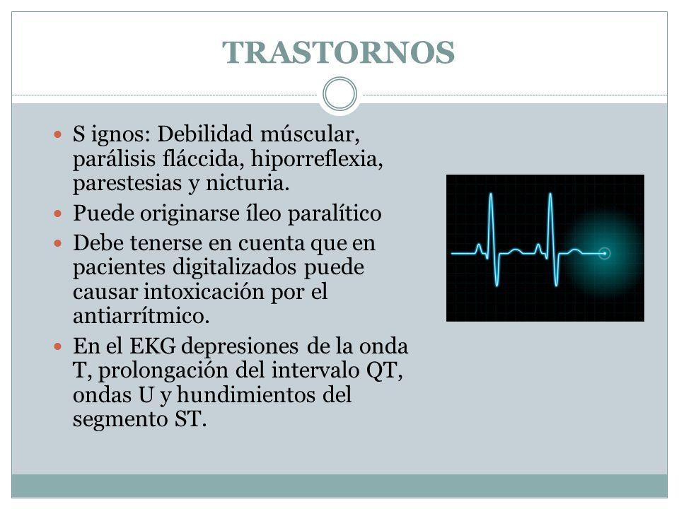 TRASTORNOS S ignos: Debilidad múscular, parálisis fláccida, hiporreflexia, parestesias y nicturia. Puede originarse íleo paralítico Debe tenerse en cu