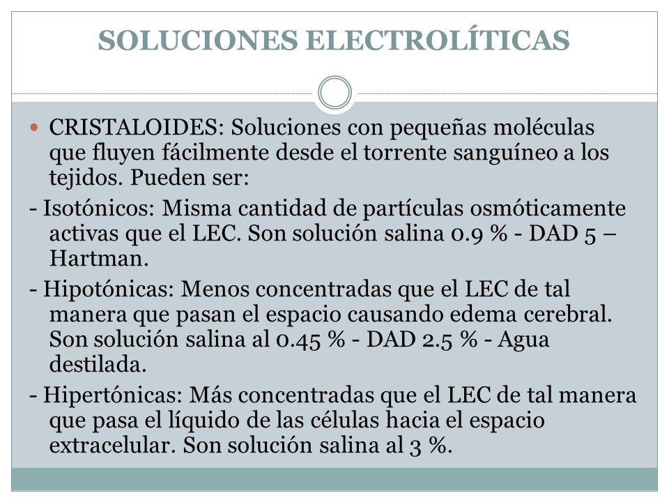 SOLUCIONES ELECTROLÍTICAS CRISTALOIDES: Soluciones con pequeñas moléculas que fluyen fácilmente desde el torrente sanguíneo a los tejidos.