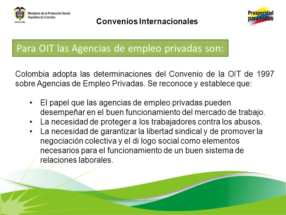 Colombia adopta las determinaciones del Convenio de la OIT de 1997 sobre Agencias de Empleo Privadas. Se reconoce y establece que: El papel que las ag