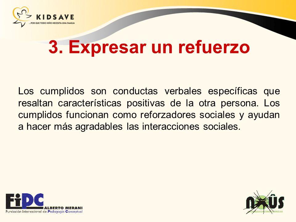 Los cumplidos son conductas verbales específicas que resaltan características positivas de la otra persona. Los cumplidos funcionan como reforzadores