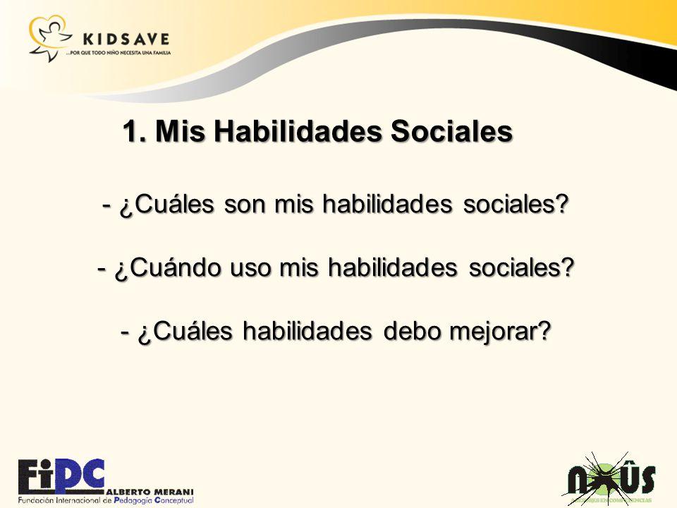 1. Mis Habilidades Sociales - ¿Cuáles son mis habilidades sociales? - ¿Cuándo uso mis habilidades sociales? - ¿Cuáles habilidades debo mejorar?