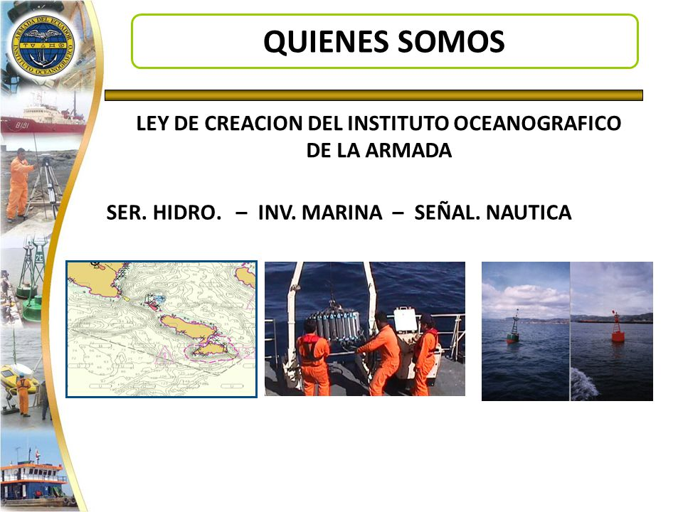 TOMADA DEL SH AUS Access network (web portal) Wireless data transfer Standards IHO S-57 data standards Accuracy Standards for Nautical Charting Hydrographic Surveys (FGDC,2002) Interoperability standards such as Marine XML Policies Pricing and access Policy National ocean policy Privacy Policy Quality Policy Data Fundamental datasets are : Marine cadastre, bathymetry, water currents, salinity, water quality, protected areas, boundary data, political boundaries, oceanography….