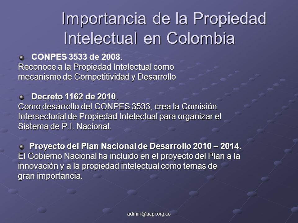 admin@acpi.org.co Importancia de la Propiedad Intelectual en Colombia. CONPES 3533 de 2008. Reconoce a la Propiedad Intelectual como mecanismo de Comp