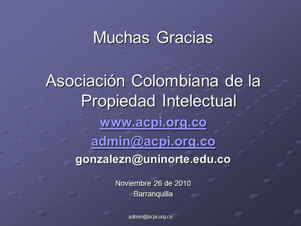 admin@acpi.org.co Muchas Gracias Asociación Colombiana de la Propiedad Intelectual www.acpi.org.co admin@acpi.org.co gonzalezn@uninorte.edu.co Noviembre 26 de 2010 Barranquilla