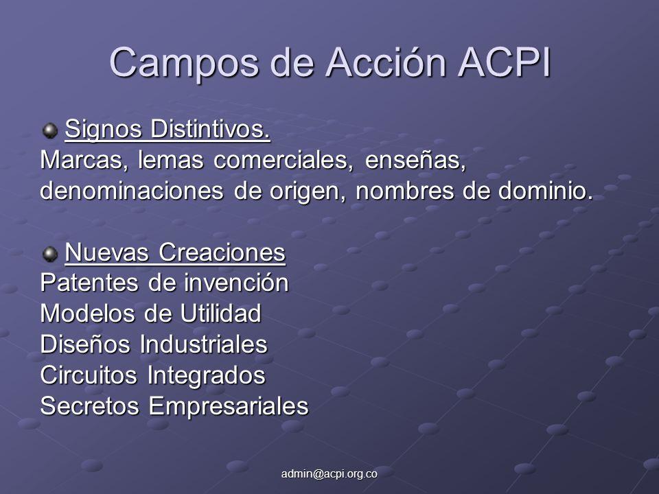 admin@acpi.org.co Campos de Acción ACPI Signos Distintivos. Marcas, lemas comerciales, enseñas, denominaciones de origen, nombres de dominio. Nuevas C