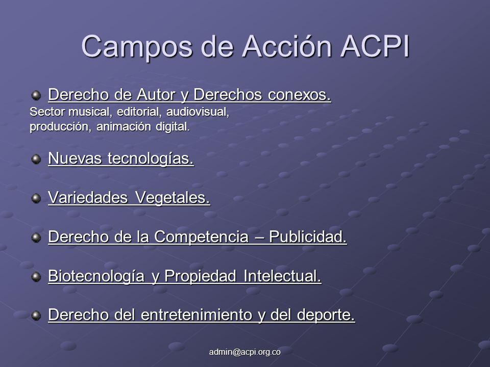 admin@acpi.org.co Campos de Acción ACPI Derecho de Autor y Derechos conexos. Sector musical, editorial, audiovisual, producción, animación digital. Nu