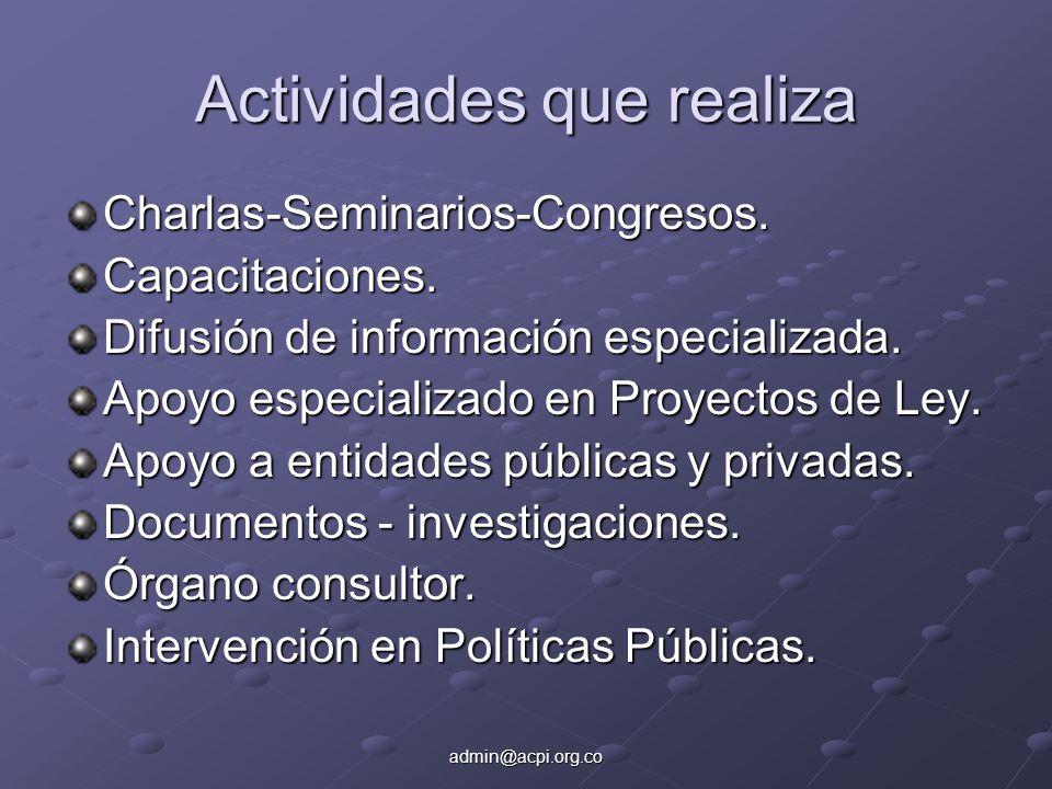 admin@acpi.org.co Actividades que realiza Charlas-Seminarios-Congresos.Capacitaciones. Difusión de información especializada. Apoyo especializado en P