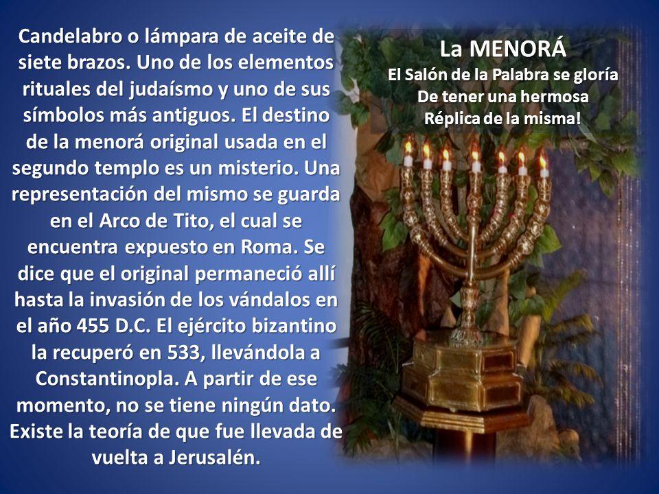 La MENORÁ El Salón de la Palabra se gloría De tener una hermosa Réplica de la misma! Candelabro o lámpara de aceite de siete brazos. Uno de los elemen