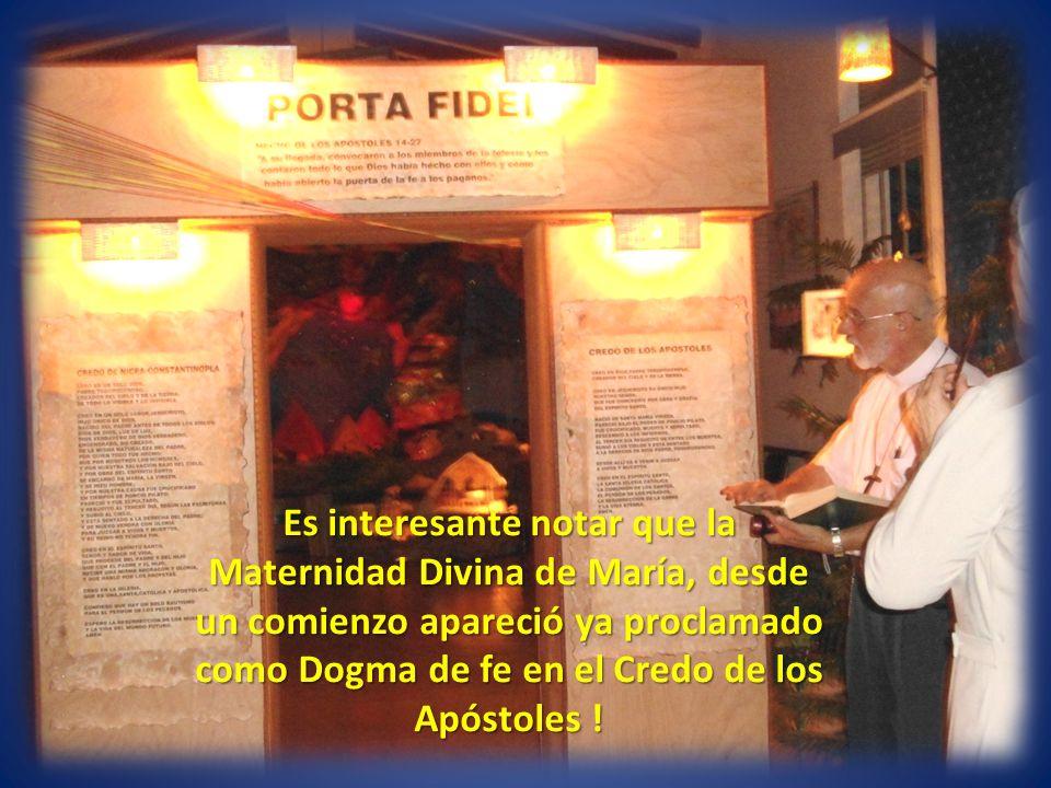 Es interesante notar que la Maternidad Divina de María, desde un comienzo apareció ya proclamado como Dogma de fe en el Credo de los Apóstoles !