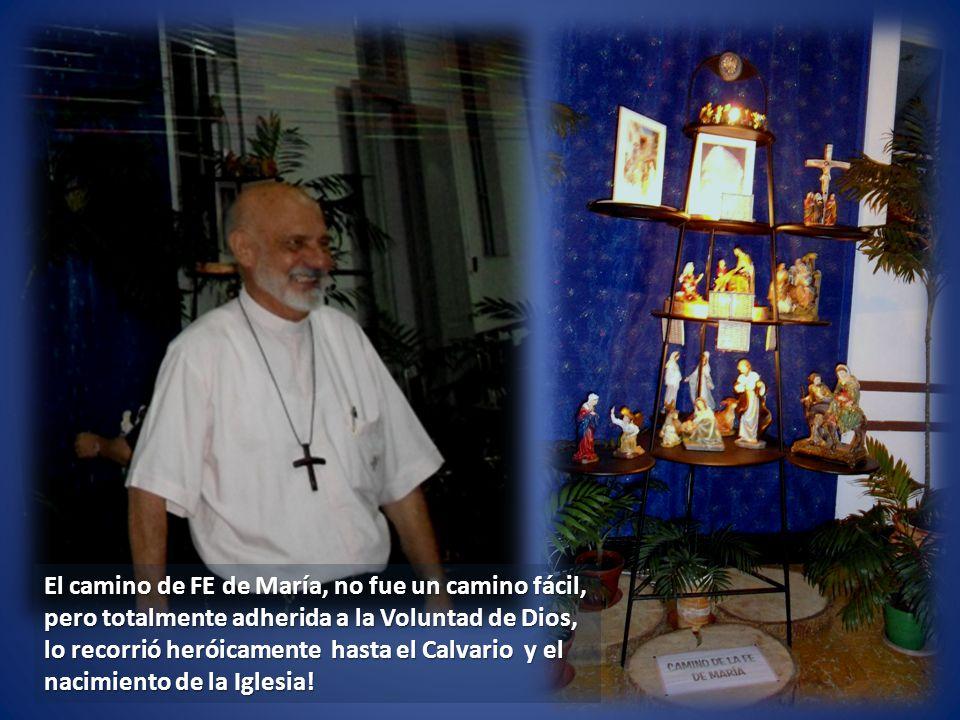El camino de FE de María, no fue un camino fácil, pero totalmente adherida a la Voluntad de Dios, lo recorrió heróicamente hasta el Calvario y el naci