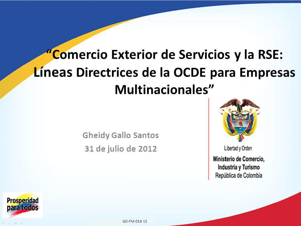 Gheidy Gallo Santos 31 de julio de 2012 Comercio Exterior de Servicios y la RSE: Líneas Directrices de la OCDE para Empresas Multinacionales GD-FM-016 V2