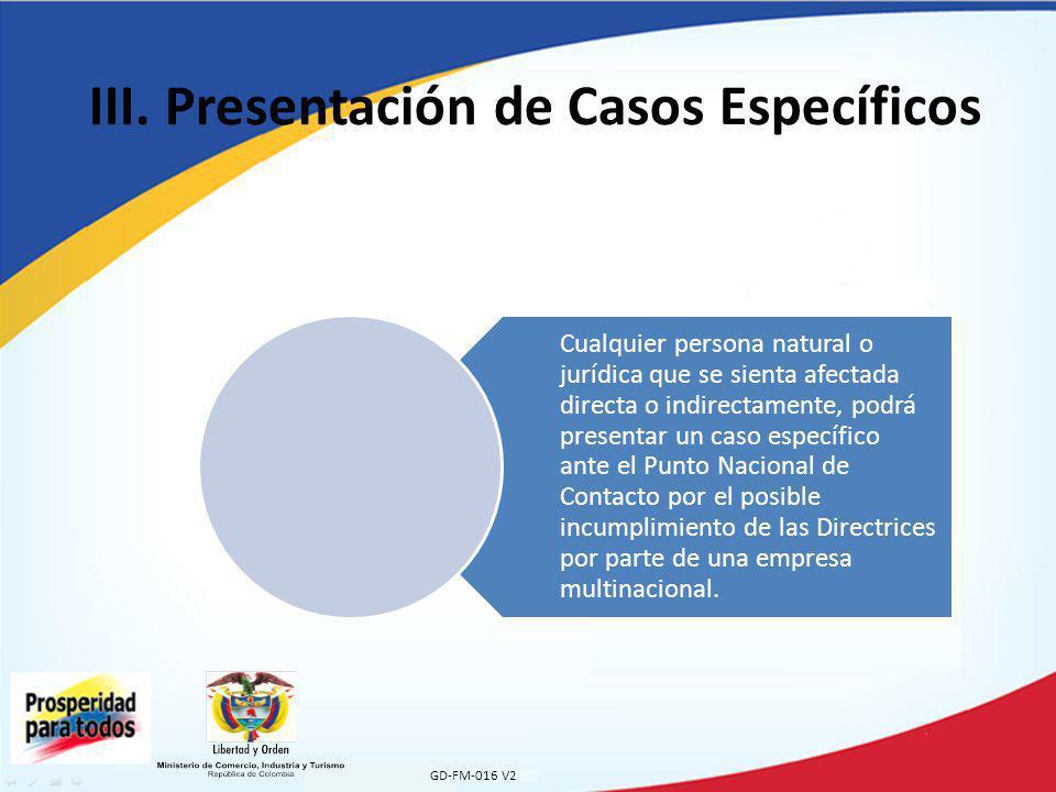 III. Presentación de Casos Específicos GD-FM-016 V2 Cualquier persona natural o jurídica que se sienta afectada directa o indirectamente, podrá presen