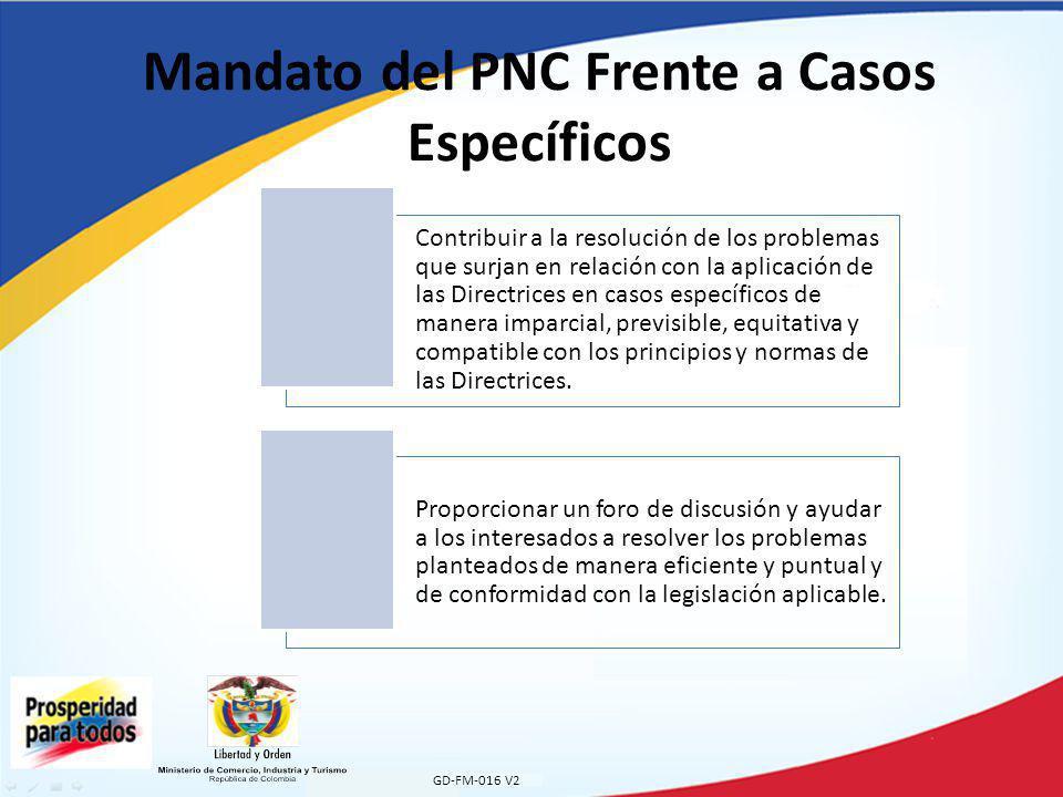 Mandato del PNC Frente a Casos Específicos GD-FM-016 V2 Contribuir a la resolución de los problemas que surjan en relación con la aplicación de las Directrices en casos específicos de manera imparcial, previsible, equitativa y compatible con los principios y normas de las Directrices.
