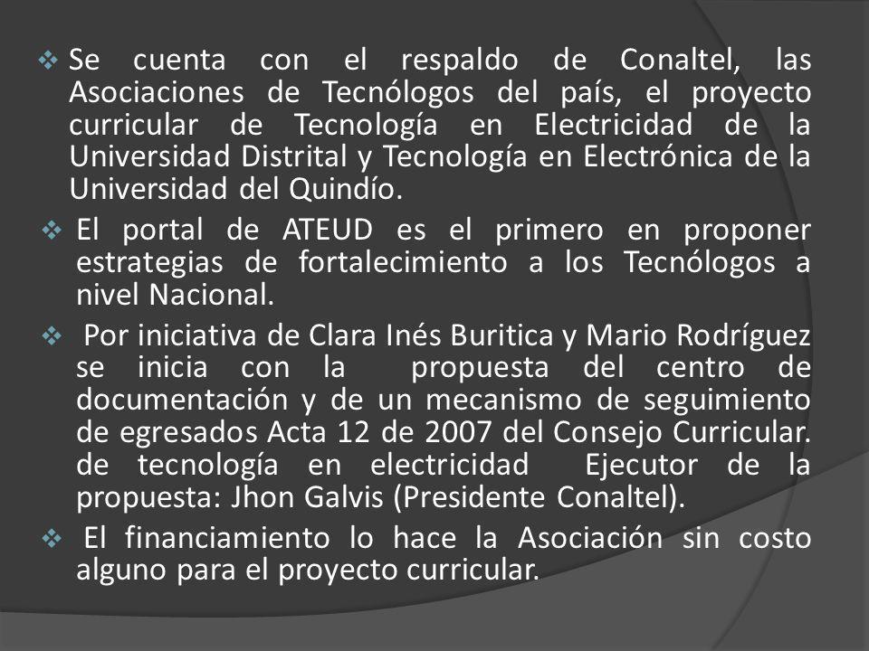 Se cuenta con el respaldo de Conaltel, las Asociaciones de Tecnólogos del país, el proyecto curricular de Tecnología en Electricidad de la Universidad Distrital y Tecnología en Electrónica de la Universidad del Quindío.