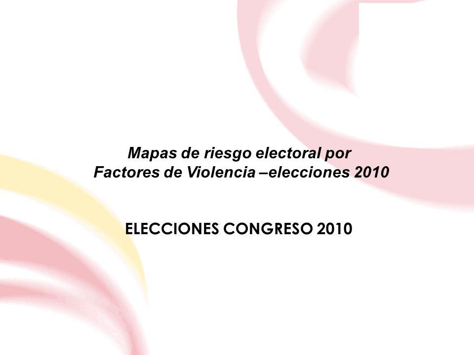 Mapas de riesgo electoral por Factores de Violencia –elecciones 2010 ELECCIONES CONGRESO 2010