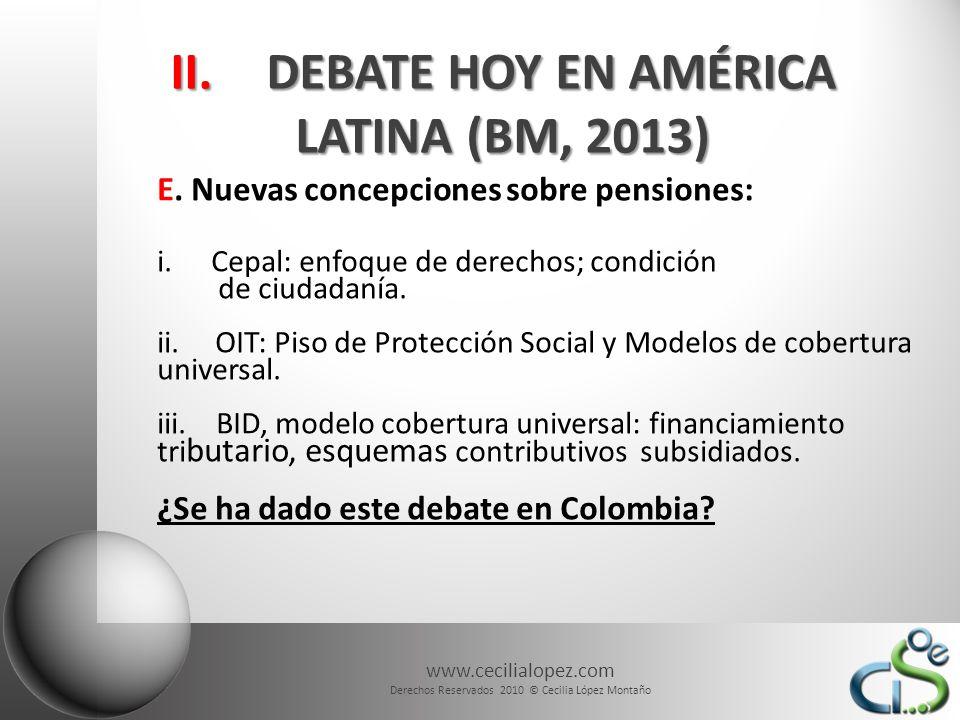 www.cecilialopez.com Derechos Reservados 2010 © Cecilia López Montaño II.DEBATE HOY EN AMÉRICA LATINA (BM, 2013) E. Nuevas concepciones sobre pensione