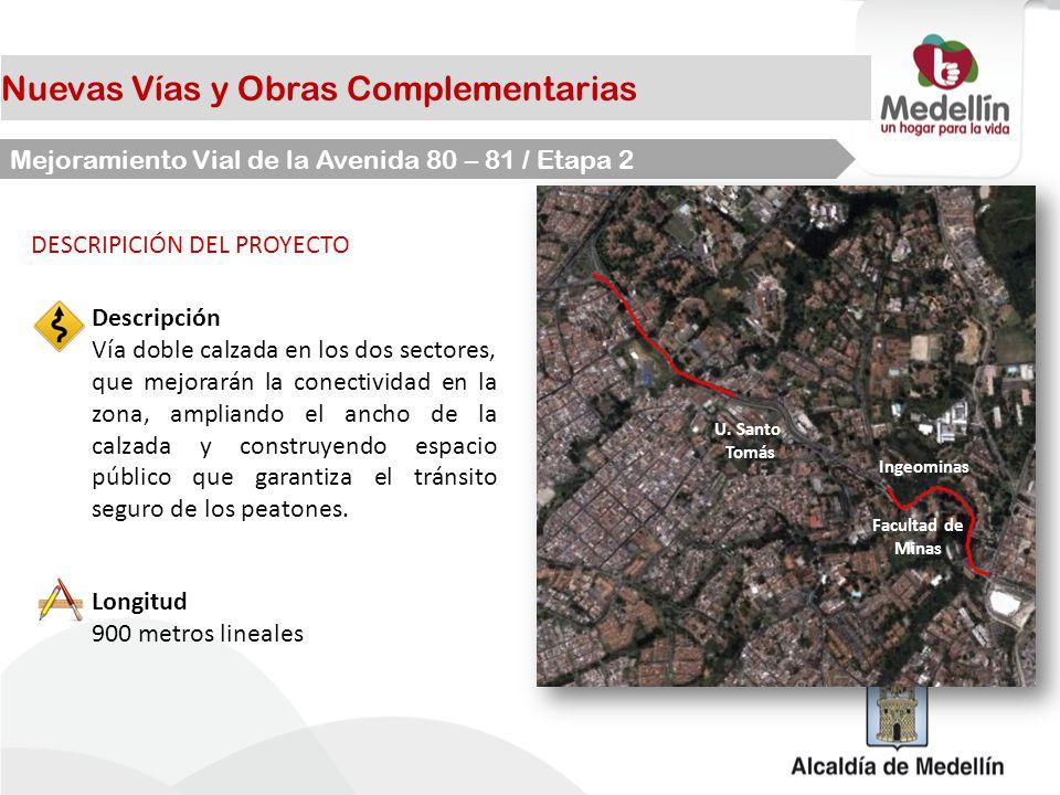 Nuevas Vías y Obras Complementarias Mejoramiento Vial de la Avenida 80 – 81 / Etapa 2 DESCRIPICIÓN DEL PROYECTO Longitud 900 metros lineales Descripci
