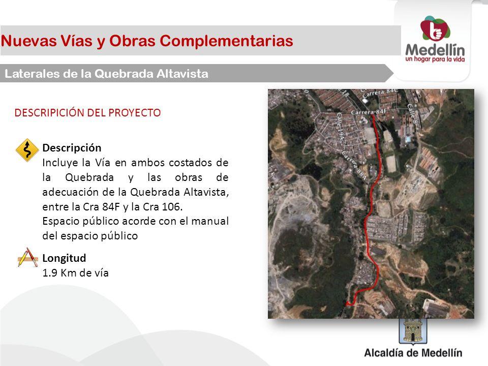 Nuevas Vías y Obras Complementarias Laterales de la Quebrada Altavista DESCRIPICIÓN DEL PROYECTO Longitud 1.9 Km de vía Descripción Incluye la Vía en