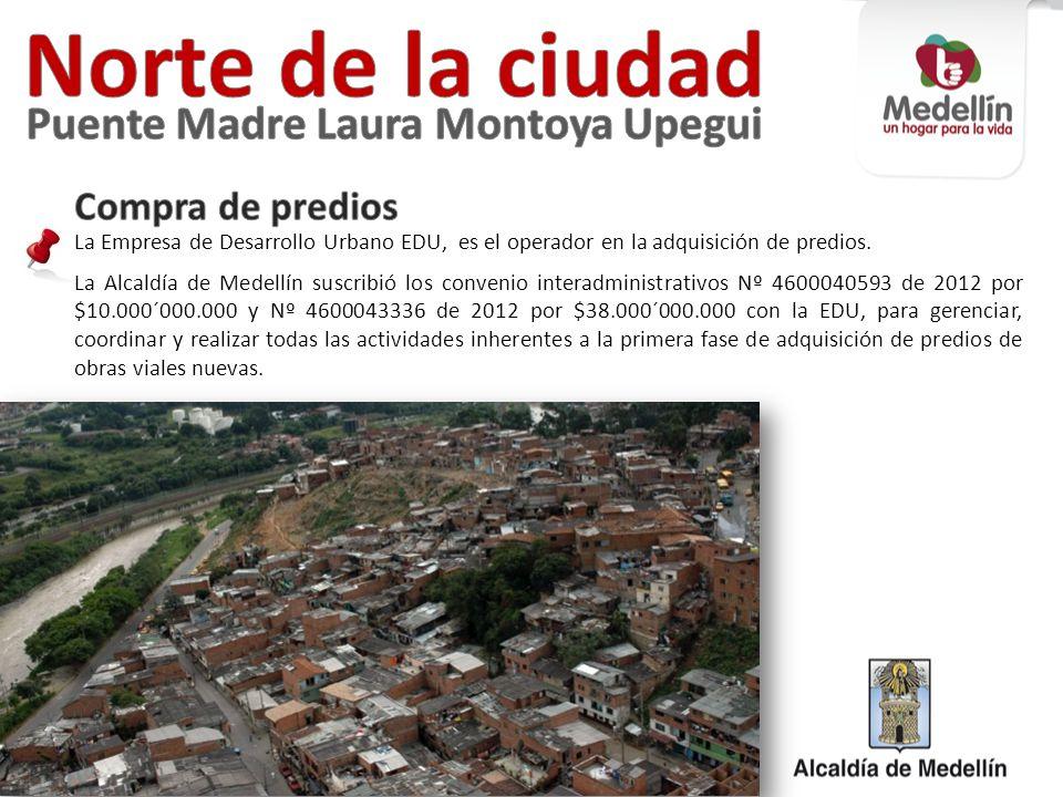 La Empresa de Desarrollo Urbano EDU, es el operador en la adquisición de predios. La Alcaldía de Medellín suscribió los convenio interadministrativos