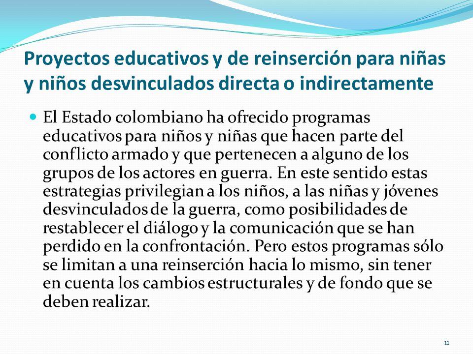 Proyectos educativos y de reinserción para niñas y niños desvinculados directa o indirectamente El Estado colombiano ha ofrecido programas educativos