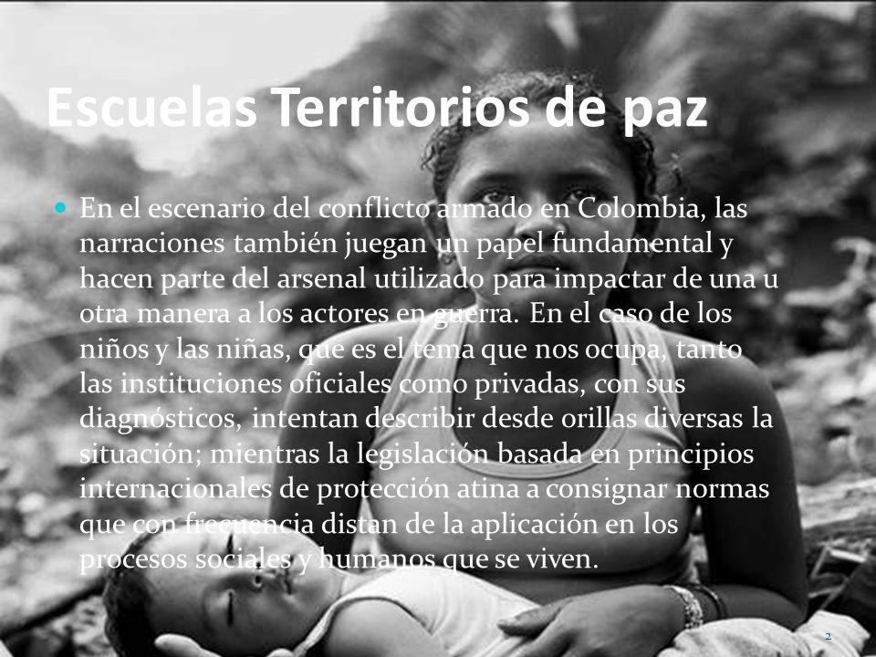 Escuelas Territorios de paz En el escenario del conflicto armado en Colombia, las narraciones también juegan un papel fundamental y hacen parte del ar