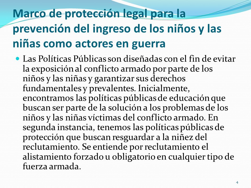 Marco de protección legal para la prevención del ingreso de los niños y las niñas como actores en guerra Las Políticas Públicas son diseñadas con el f