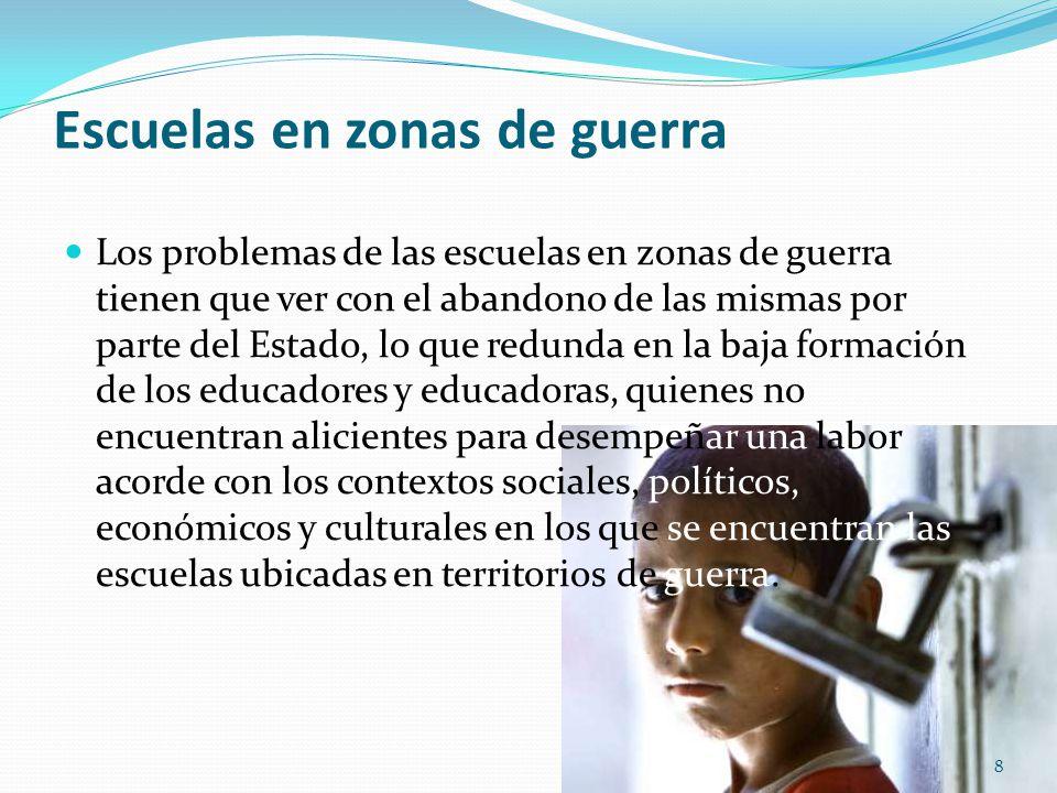 Escuelas en zonas de guerra Los problemas de las escuelas en zonas de guerra tienen que ver con el abandono de las mismas por parte del Estado, lo que