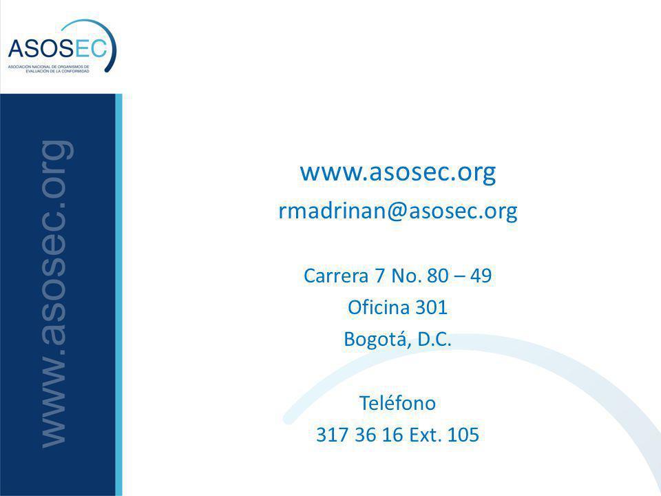 www.asosec.org rmadrinan@asosec.org Carrera 7 No. 80 – 49 Oficina 301 Bogotá, D.C. Teléfono 317 36 16 Ext. 105
