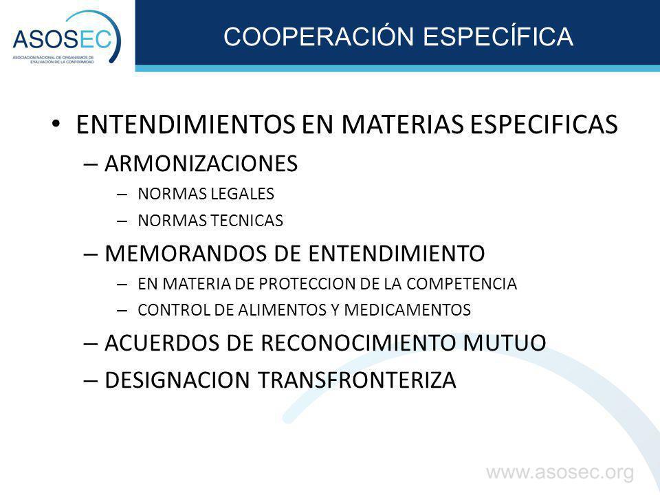 COOPERACIÓN ESPECÍFICA ENTENDIMIENTOS EN MATERIAS ESPECIFICAS – ARMONIZACIONES – NORMAS LEGALES – NORMAS TECNICAS – MEMORANDOS DE ENTENDIMIENTO – EN M