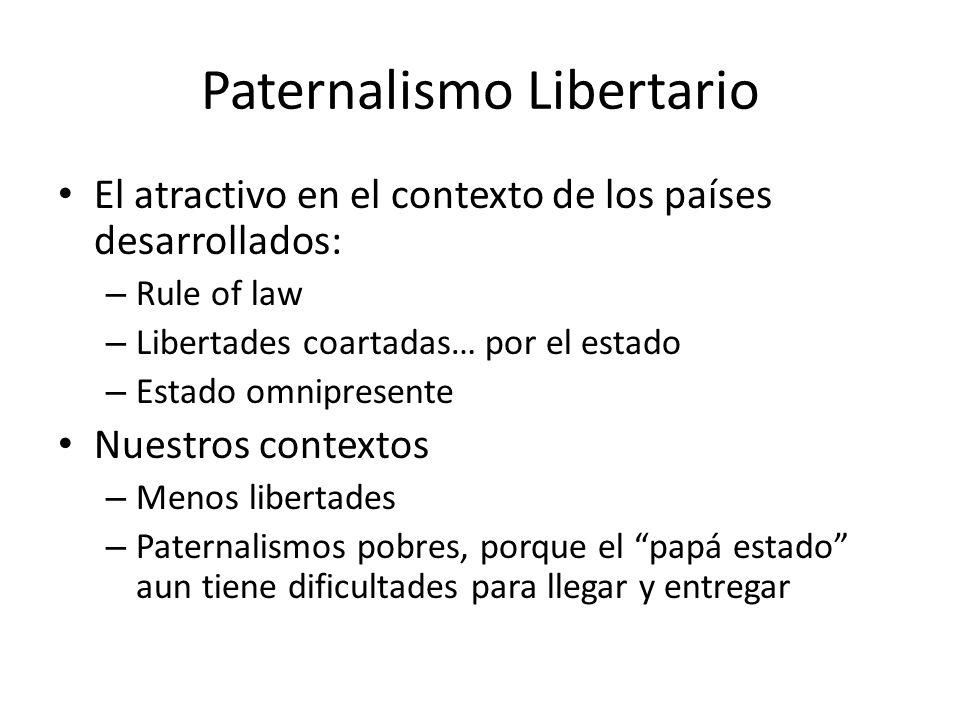 Paternalismo Libertario El atractivo en el contexto de los países desarrollados: – Rule of law – Libertades coartadas… por el estado – Estado omnipres