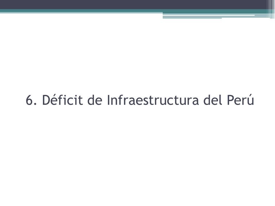6. Déficit de Infraestructura del Perú