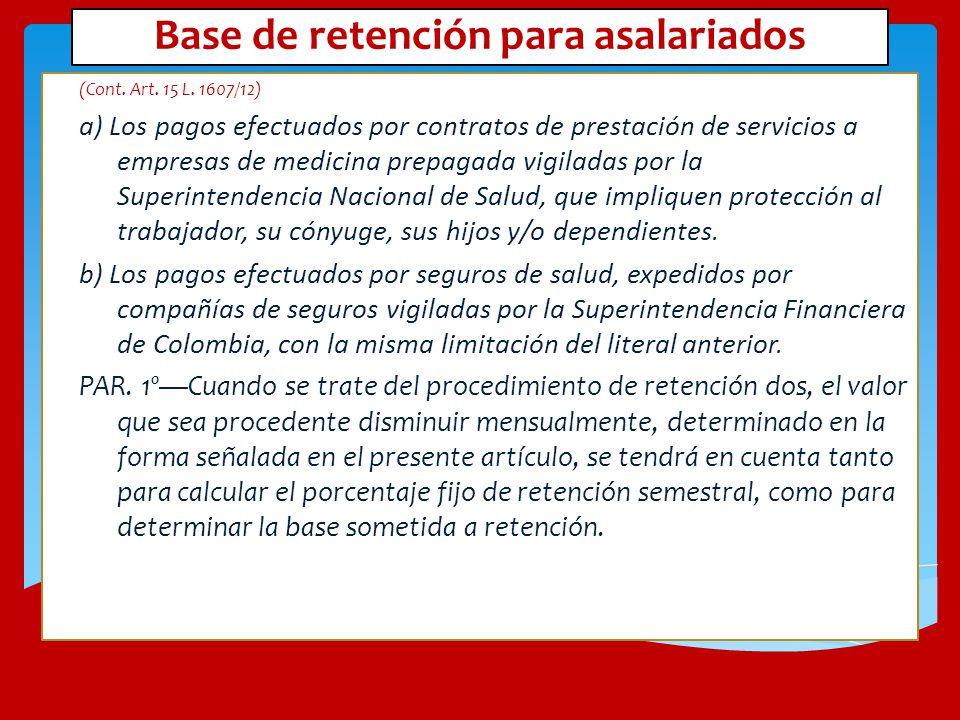 Base de retención para asalariados (Cont. Art. 15 L. 1607/12) a) Los pagos efectuados por contratos de prestación de servicios a empresas de medicina