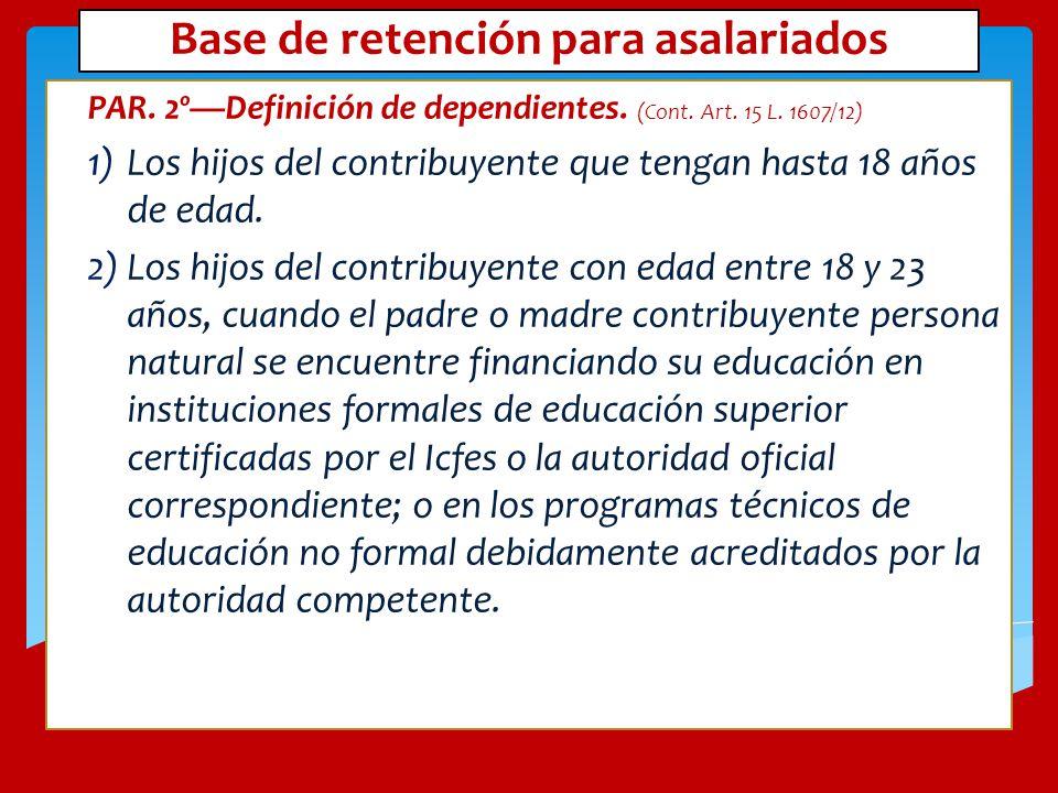 Base de retención para asalariados PAR. 2ºDefinición de dependientes. (Cont. Art. 15 L. 1607/12) 1)Los hijos del contribuyente que tengan hasta 18 año
