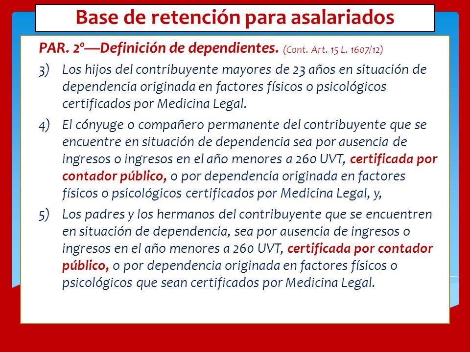 Base de retención para asalariados PAR. 2ºDefinición de dependientes. (Cont. Art. 15 L. 1607/12) 3)Los hijos del contribuyente mayores de 23 años en s