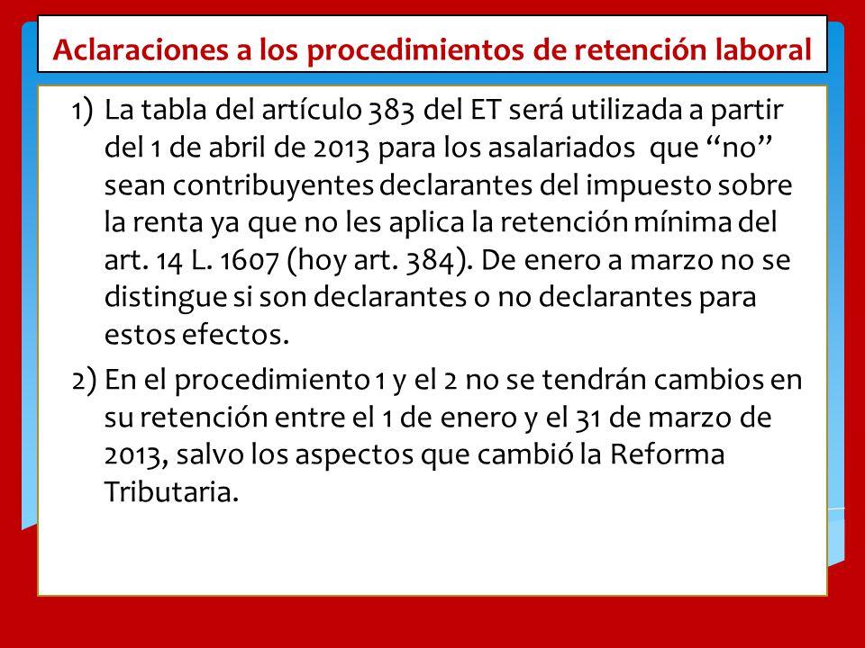 Aclaraciones a los procedimientos de retención laboral 1)La tabla del artículo 383 del ET será utilizada a partir del 1 de abril de 2013 para los asal