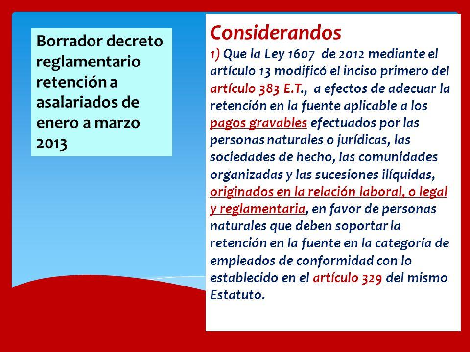 Considerandos 1) Que la Ley 1607 de 2012 mediante el artículo 13 modificó el inciso primero del artículo 383 E.T., a efectos de adecuar la retención e