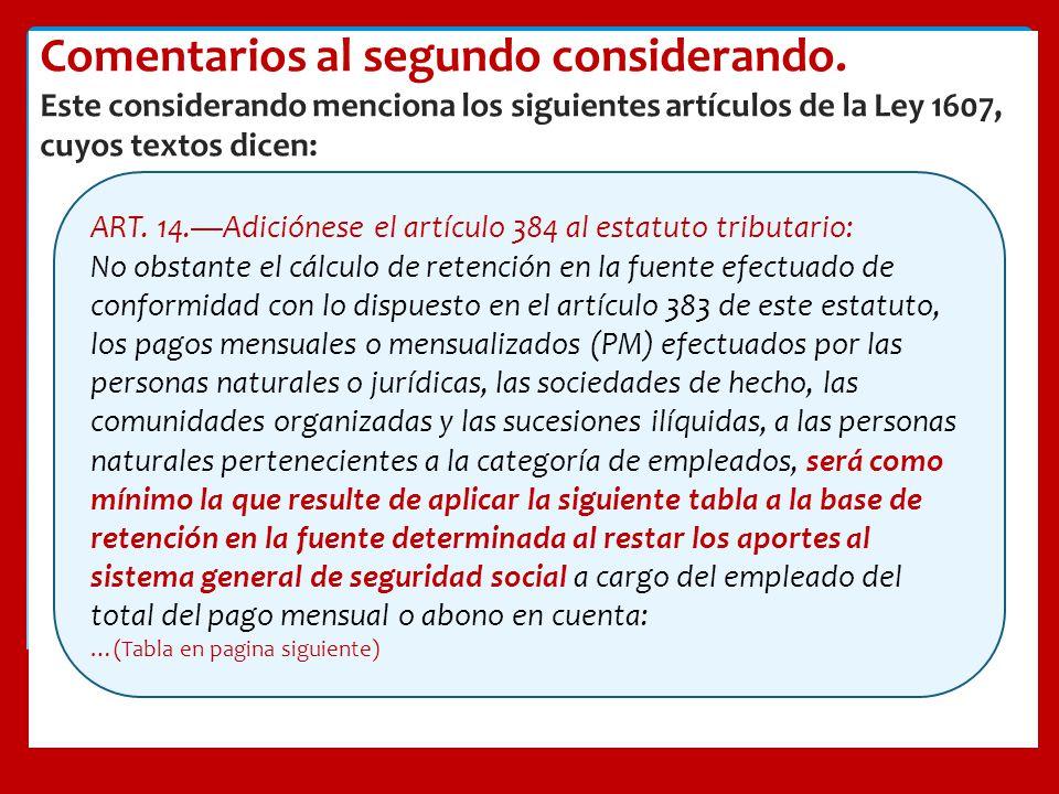 Comentarios al segundo considerando. Este considerando menciona los siguientes artículos de la Ley 1607, cuyos textos dicen: ART. 14.Adiciónese el art