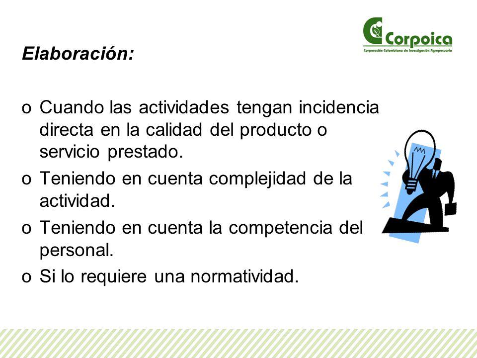 Elaboración: oCuando las actividades tengan incidencia directa en la calidad del producto o servicio prestado. oTeniendo en cuenta complejidad de la a
