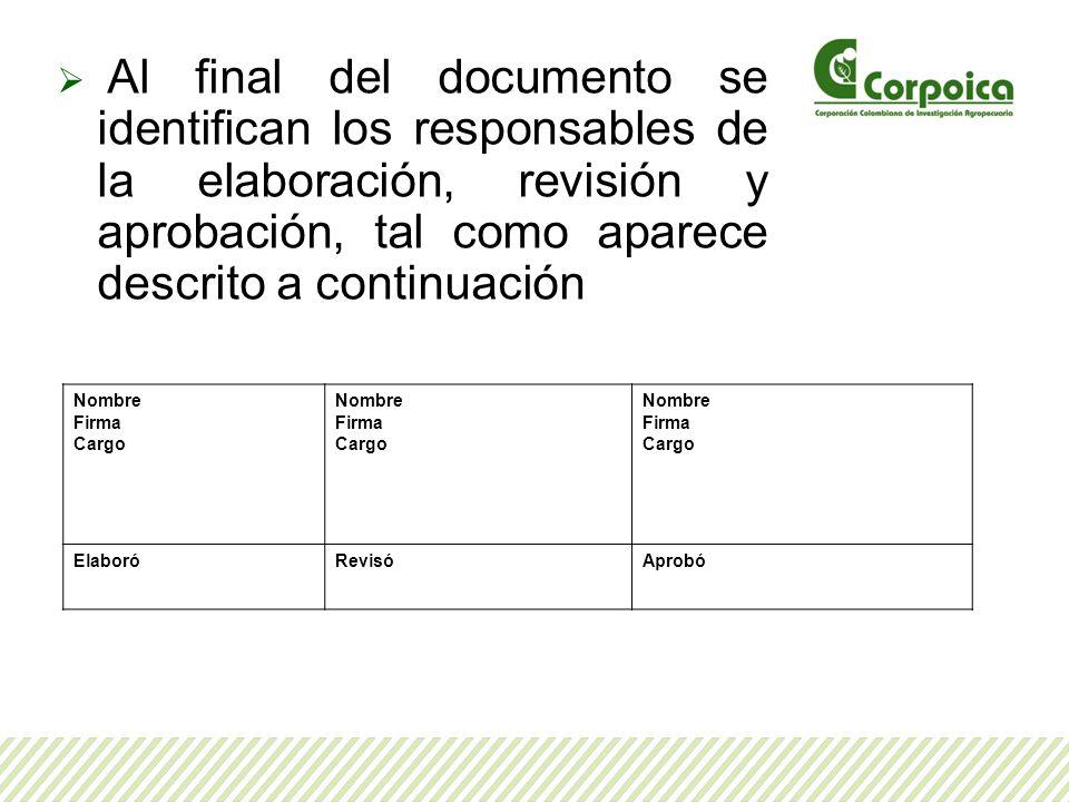 Al final del documento se identifican los responsables de la elaboración, revisión y aprobación, tal como aparece descrito a continuación Nombre Firma