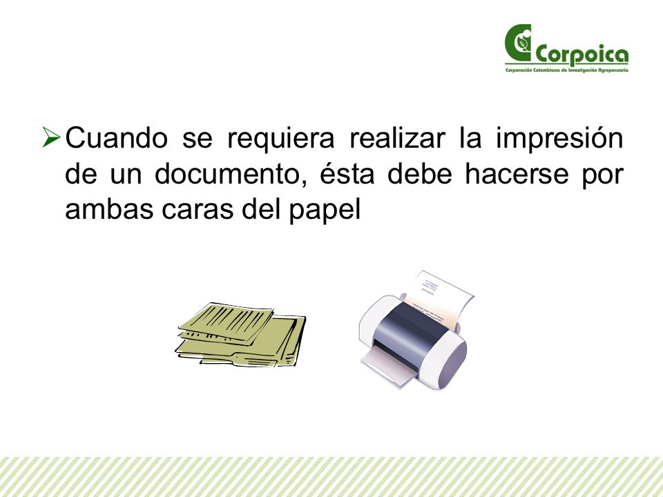 Cuando se requiera realizar la impresión de un documento, ésta debe hacerse por ambas caras del papel
