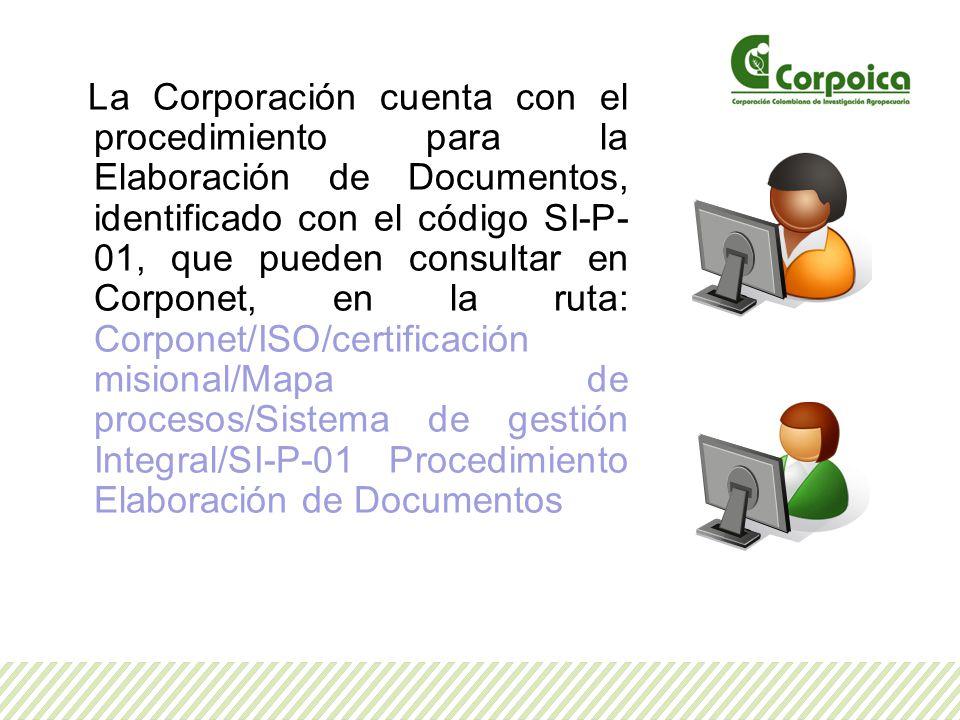 La Corporación cuenta con el procedimiento para la Elaboración de Documentos, identificado con el código SI-P- 01, que pueden consultar en Corponet, e