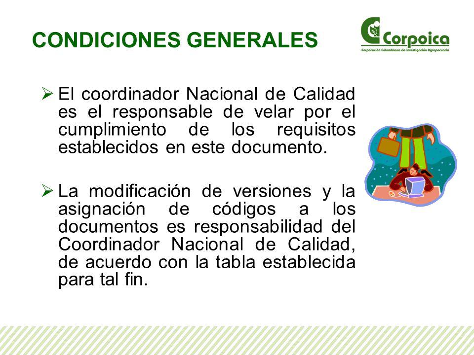 CONDICIONES GENERALES El coordinador Nacional de Calidad es el responsable de velar por el cumplimiento de los requisitos establecidos en este documen
