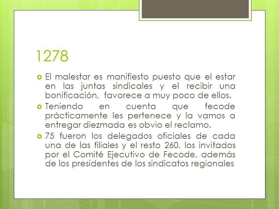 1278 El malestar es manifiesto puesto que el estar en las juntas sindicales y el recibir una bonificación, favorece a muy poco de ellos.