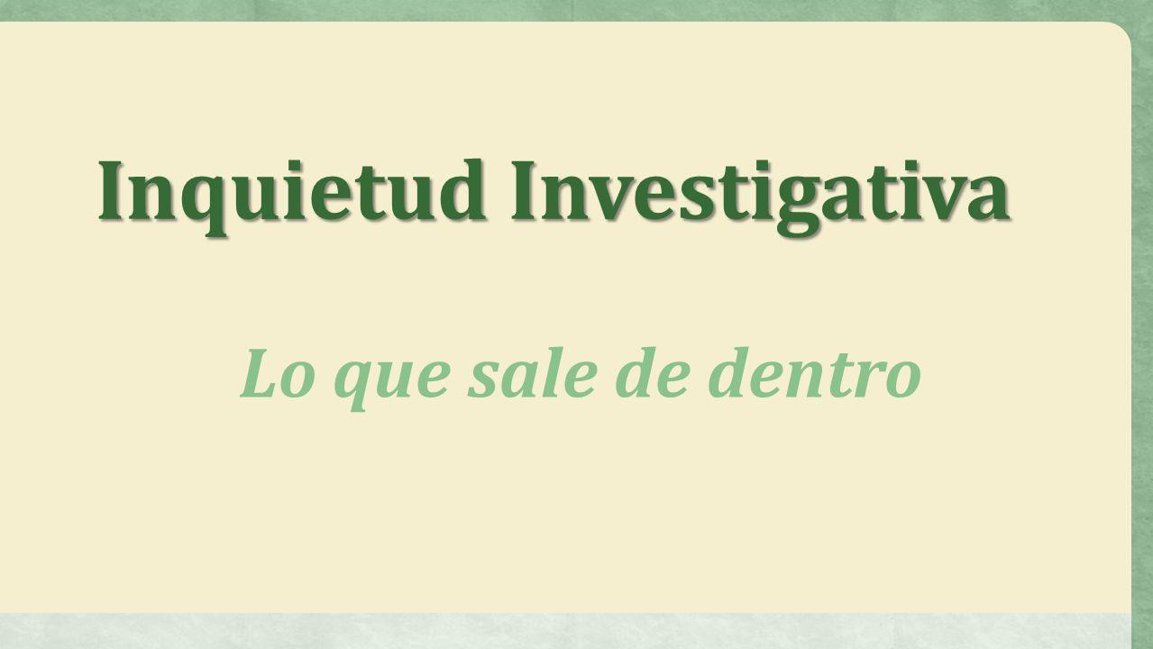 Inquietud Investigativa Lo que sale de dentro